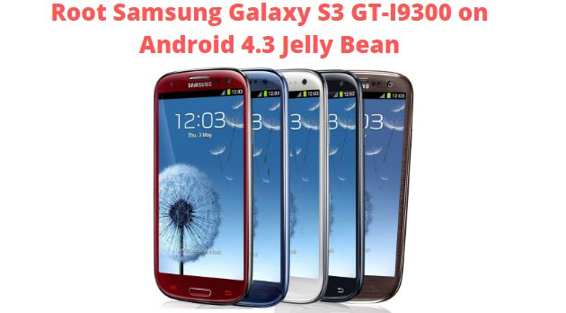 Root Samsung Galaxy S3 GT-I9300 on Android 4.3 Jelly Bean